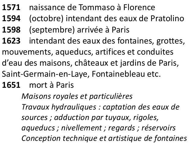 1571 naissance de Tommaso à Florence  1594 (octobre) intendant des eaux de Pratolino  1598 (septembre) arrivée à Paris  16...