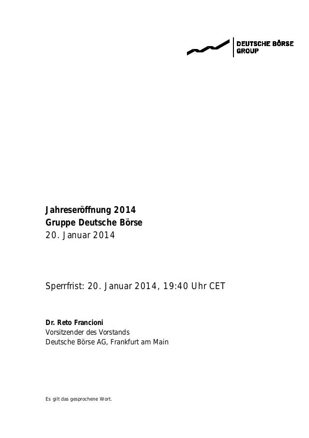 Jahreseröffnung 2014 Gruppe Deutsche Börse 20. Januar 2014  Sperrfrist: 20. Januar 2014, 19:40 Uhr CET  Dr. Reto Francioni...
