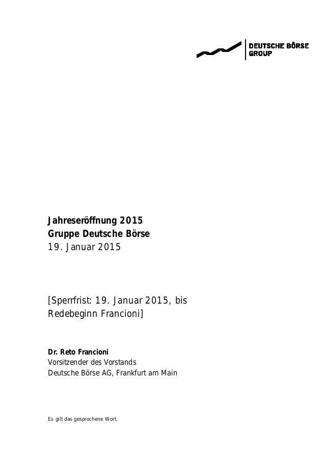Es gilt das gesprochene Wort. Jahreseröffnung 2015 Gruppe Deutsche Börse 19. Januar 2015 [Sperrfrist: 19. Januar 2015, bis...