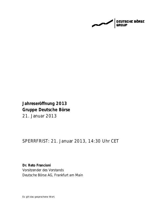 Jahreseröffnung 2013Gruppe Deutsche Börse21. Januar 2013SPERRFRIST: 21. Januar 2013, 14:30 Uhr CETDr. Reto FrancioniVorsit...