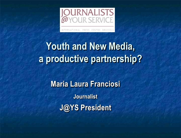 Youth and New Media,a productive partnership?<br />Maria Laura Franciosi<br />Journalist<br />J@YS President<br />