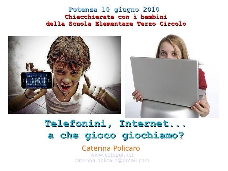 Potenza 10 giugno 2010      Chiacchierata con i bambini della Scuola Elementare Terzo Circolo     Telefonini, Internet... ...