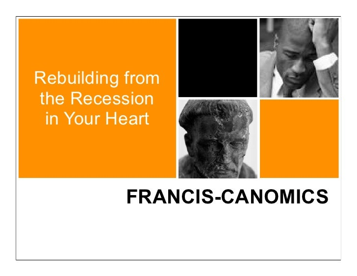 Rebuilding from the Recession  in Your Heart              FRANCIS-CANOMICS