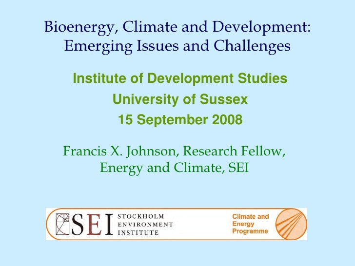 Bioenergy, Climate and Development:    Emerging Issues and Challenges     Institute of Development Studies          Univer...