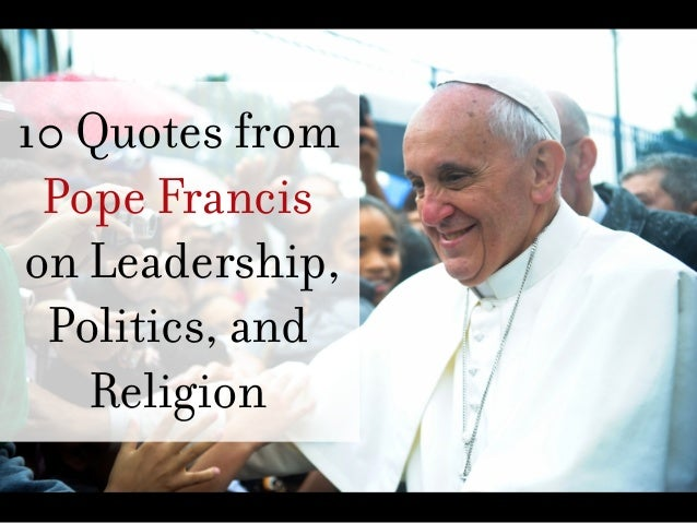 10 Quotes from Pope Francis on Leadership, Politics, and Religion