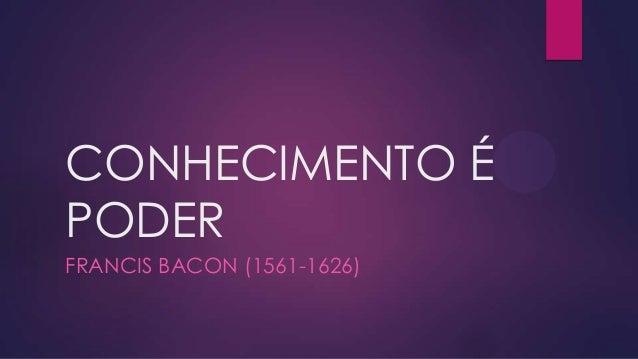 CONHECIMENTO ÉPODERFRANCIS BACON (1561-1626)