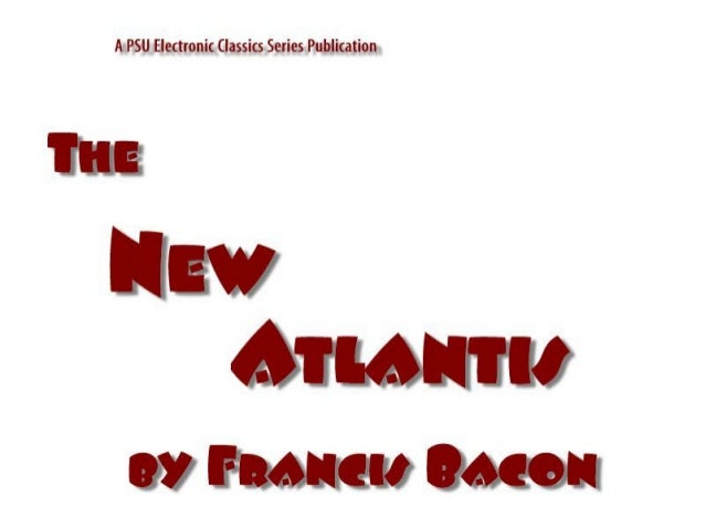 The New Atalantis by Francis Bacon is a publication of the Pennsylvania State University. ThisPortable Document File is fu...