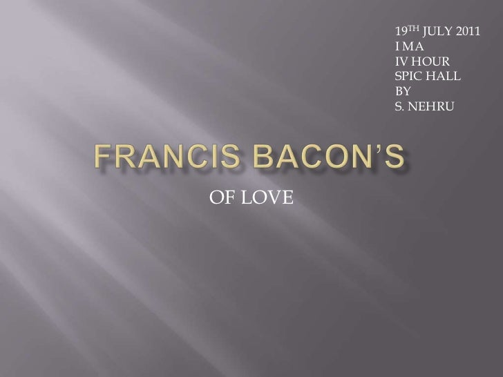 FRANCIS BACON'S<br />OF LOVE<br />19TH JULY 2011<br />I MA<br />IV HOUR<br />SPIC HALL<br />BY<br />S. NEHRU<br />