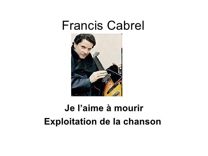 Francis Cabrel Je l'aime  à mourir Exploitation de la chanson