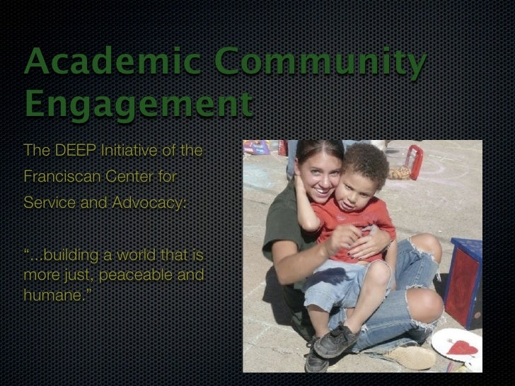 """Academic Community Engagement The DEEP Initiative of the Franciscan Center for Service and Advocacy:   """"...building a worl..."""
