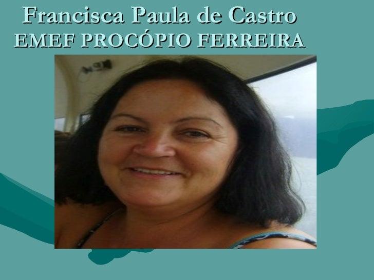 Francisca Paula de Castro EMEF PROCÓPIO FERREIRA