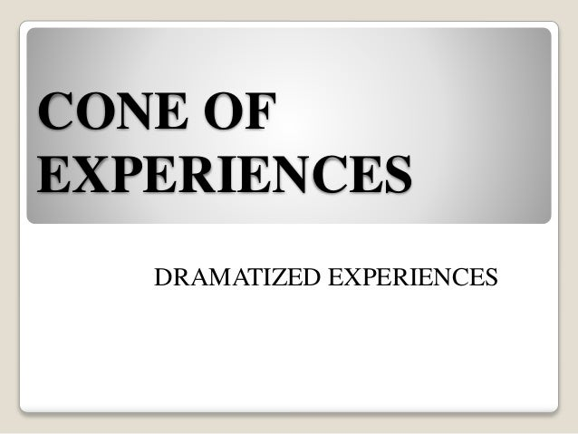 CONE OF EXPERIENCES DRAMATIZED EXPERIENCES
