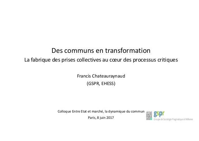Des communs en transformation La fabrique des prises collectives au cœur des processus critiques Francis Chateauraynaud (G...