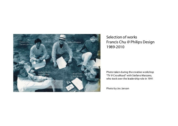 Selection of worksFrancis ChuDream Lab One                               Stefano Mazano     Francis Chu @ Philips Design  ...