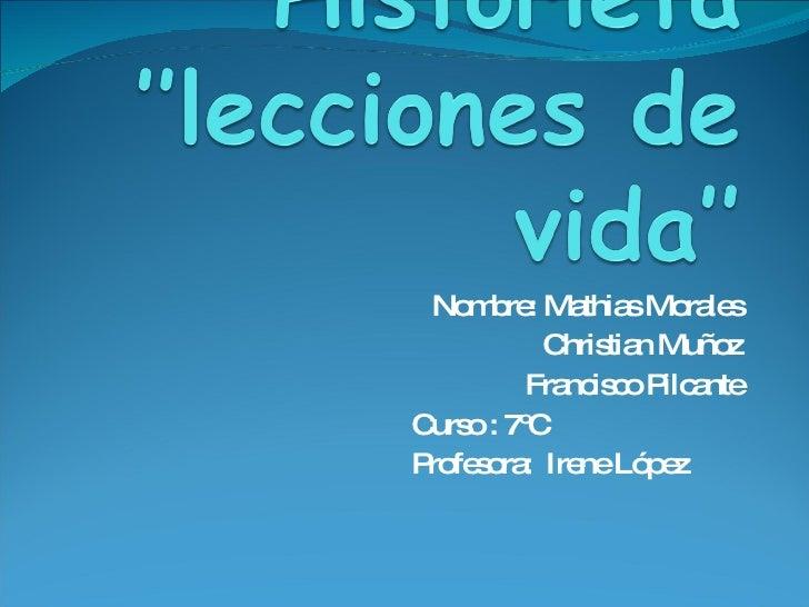 Nombre: Mathias Morales Christian Muñoz Francisco Pilcante Curso : 7ºC  Profesora:  Irene López