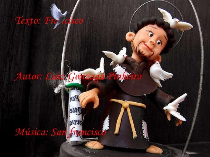 Texto: Francisco Autor: Luiz Gonzaga Pinheiro Música: San francisco