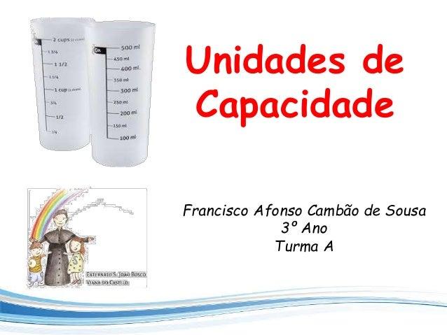 Unidades de Capacidade Francisco Afonso Cambão de Sousa 3º Ano Turma A