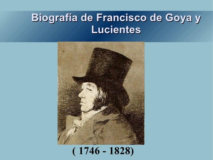 Biografía de Francisco de Goya y Lucientes Título ( 1746 - 1828)