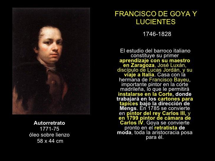 FRANCISCO DE GOYA Y LUCIENTES 1746-1828 Autorretrato 1771-75 óleo sobre lienzo 58 x 44 cm El estudio del barroco italiano ...