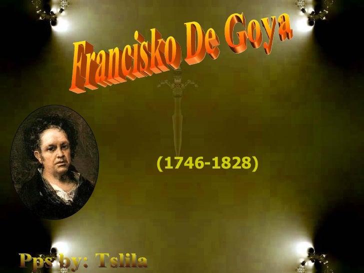 Francisko De Goya (1746-1828)   Pps by: Tslila