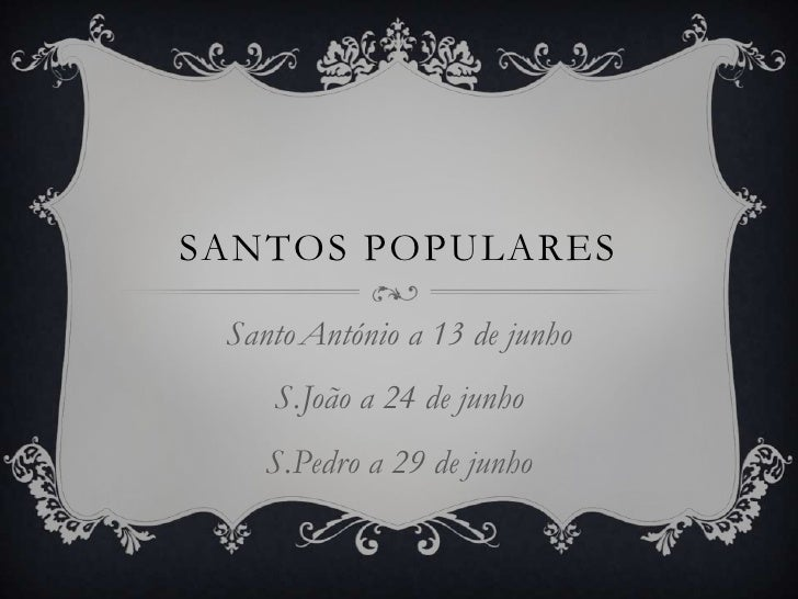 SANTOS POPULARES Santo António a 13 de junho    S.João a 24 de junho    S.Pedro a 29 de junho