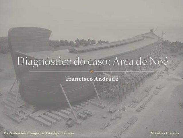 Francisco Andrade Modulo 5 - LiderançaPós-Graduação em Prospectiva, Estratégia e Inovação