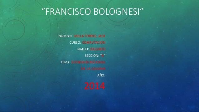 """FRANCISCO BOLOGNESI""  NOMBRE: MILLA TORRES, JACK  CURSO: COMPUTACIÓN  GRADO: SEGUNDO  SECCIÓN: ""B""  TEMA: ECONOMÍA REGION..."