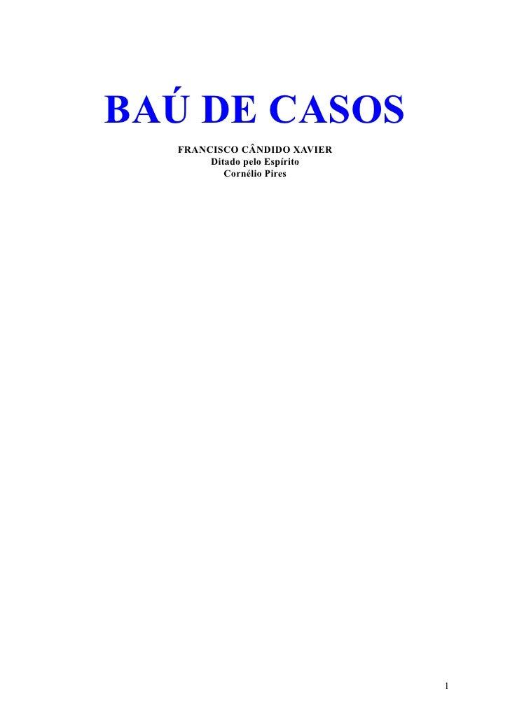 BAÚ DE CASOS  FRANCISCO CÂNDIDO XAVIER       Ditado pelo Espírito          Cornélio Pires                              1