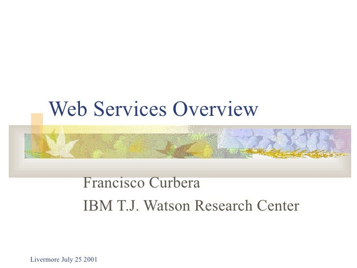 Web Services Overview Francisco Curbera IBM T.J. Watson Research Center