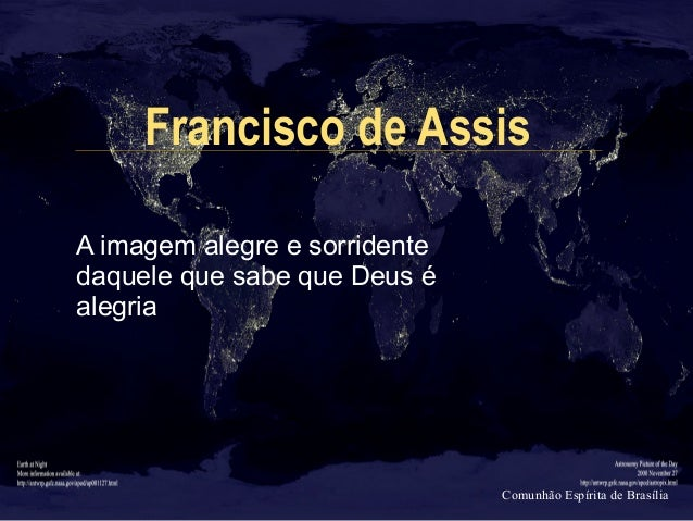 Comunhão Espírita de Brasília Francisco de Assis A imagem alegre e sorridente daquele que sabe que Deus é alegria
