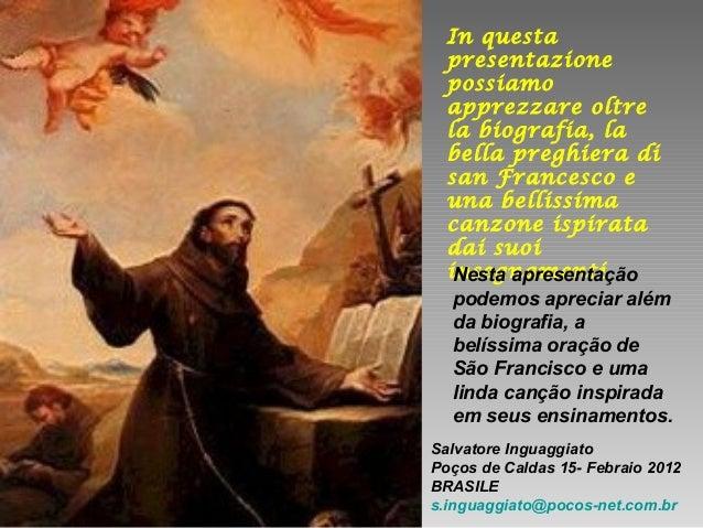 In questa presentazione possiamo apprezzare oltre la biografia, la bella preghiera di san Francesco e una bellissima canzo...