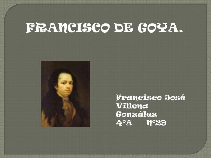 FRANCISCO DE GOYA.          Francisco José          Villena          González          4ºA    Nº29