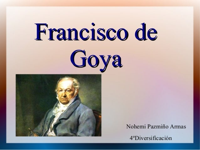 Francisco deFrancisco de GoyaGoya Nohemi Pazmiño Armas 4ºDiversificación