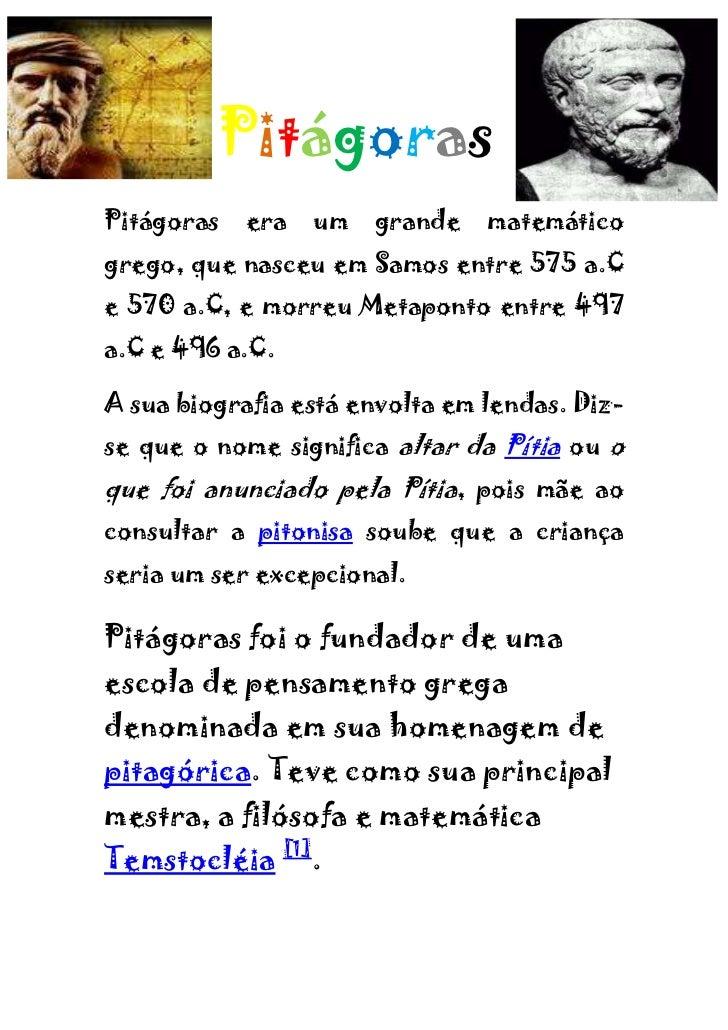 PitágorasPitágoras   era   um   grande   matemáticogrego, que nasceu em Samos entre 575 a.Ce 570 a.C, e morreu Metaponto e...