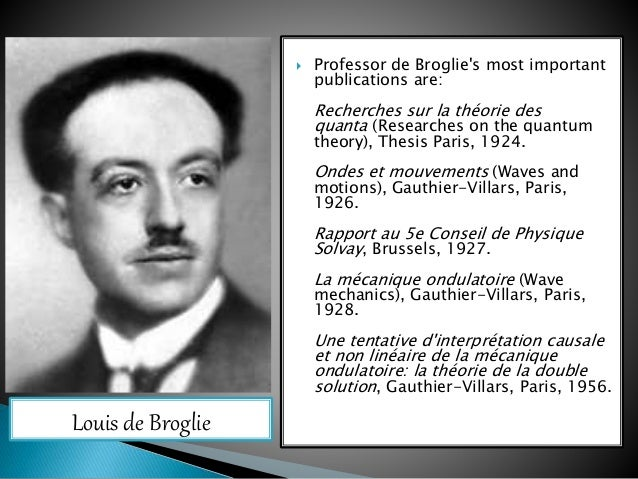 broglie phd thesis Relativistic derivations of de broglie and planck-einstein equations broglie submitted to the judgement of only in the last chapter of his phd thesis, in the.