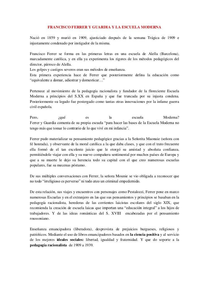 FRANCISCO FERRER Y GUARDIA Y LA ESCUELA MODERNA<br />Nació en 1859 y murió en 1909, ajusticiado después de la semana Trági...