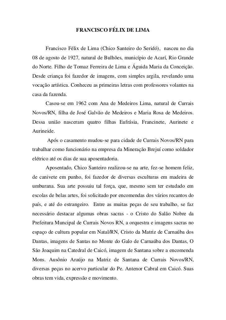 FRANCISCO FÉLIX DE LIMA      Francisco Félix de Lima (Chico Santeiro do Seridó), nasceu no dia08 de agosto de 1927, natura...
