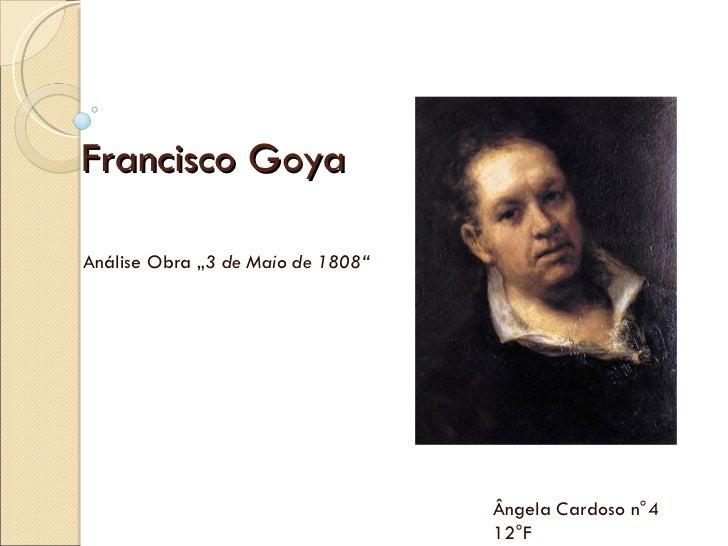 "Francisco Goya  Análise Obra ""3 de Maio de 1808""                                        Ângela Cardoso n°4                ..."