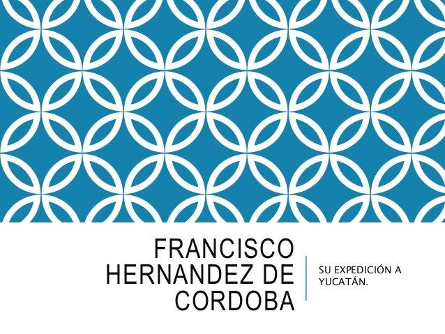 FRANCISCO HERNANDEZ DE CORDOBA SU EXPEDICIÓN A YUCATÁN.