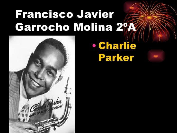 Francisco JavierGarrocho Molina 2ºA            • Charlie              Parker