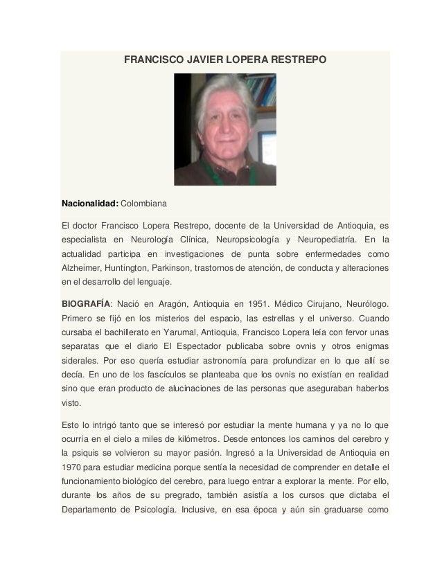 FRANCISCO JAVIER LOPERA RESTREPO  Nacionalidad: Colombiana El doctor Francisco Lopera Restrepo, docente de la Universidad ...