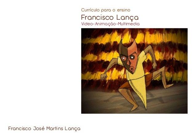 Currículo para o ensino  Francisco Lança  Video-Animação-Multimedia  Francisco José Martins Lança