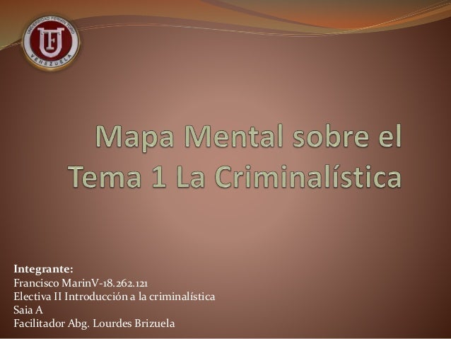 Integrante: Francisco MarinV-18.262.121 Electiva II Introducción a la criminalística Saia A Facilitador Abg. Lourdes Brizu...