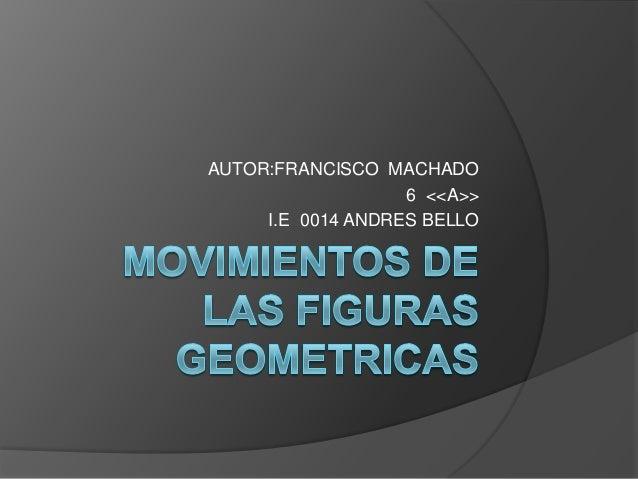 AUTOR:FRANCISCO MACHADO6 <<A>>I.E 0014 ANDRES BELLO