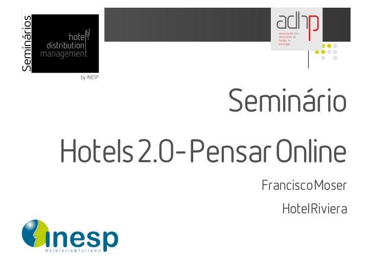 Seminário Hotels 2.0- Pensar Online                  Francisco Moser                     Hotel Riviera