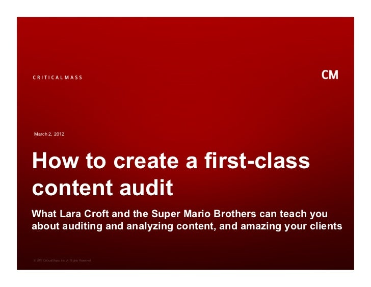 March 2, 2012How to create a first-classcontent auditWhat Lara Croft and the Super Mario Brothers can teach youabout audit...