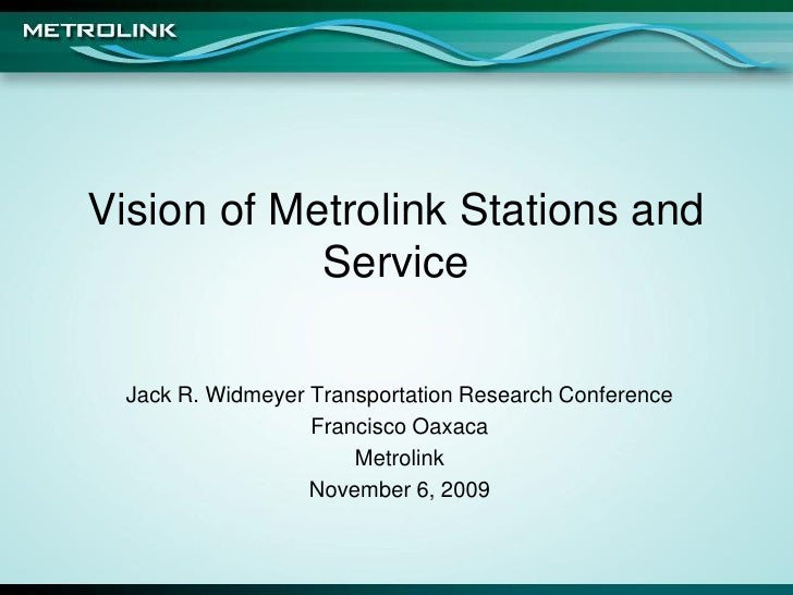Vision of Metrolink Stations and            Service Jack R. Widmeyer Transportation Research Conference                  F...