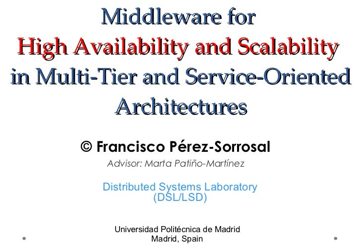 Middleware for  High Availability and Scalability   in Multi-Tier and Service-Oriented Architectures © Francisco P érez-So...