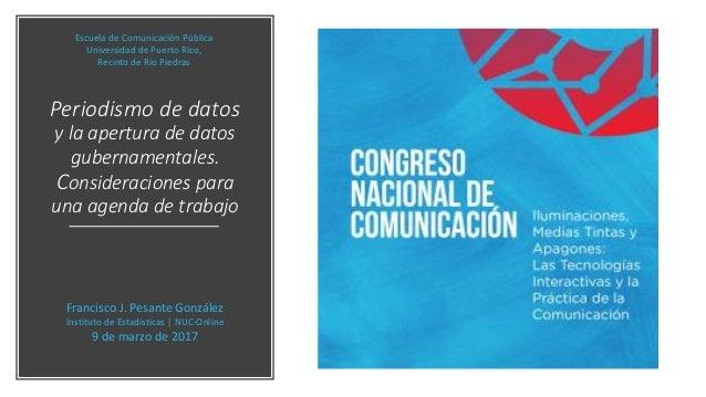 Periodismo de datos y la apertura de datos gubernamentales. Consideraciones para una agenda de trabajo Francisco J. Pesant...