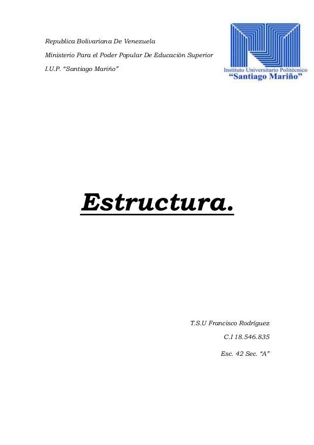 "Republica Bolivariana De Venezuela Ministerio Para el Poder Popular De Educación Superior I.U.P. ""Santiago Mariño""  Estruc..."